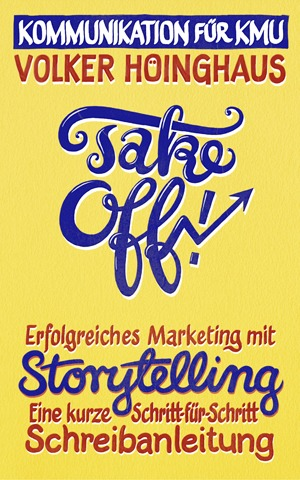 Buch-Cover: Take off! - Erfolgreiches Marketing mit Storytelling. Eine kurze Schritt-für-Schritt Schreibanleitung von Volker Höinghaus